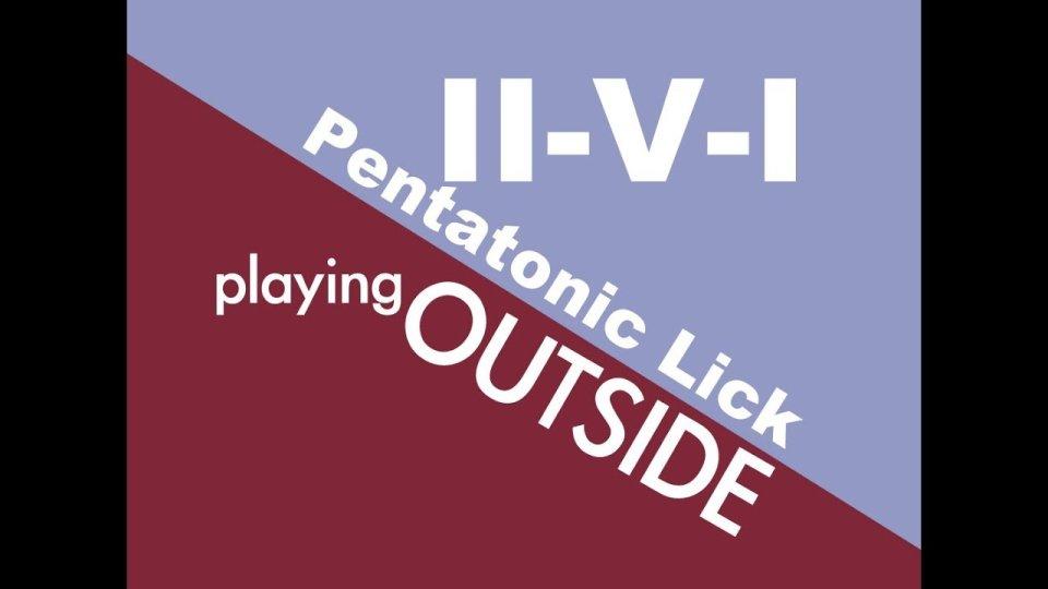 II-V-I Lick based on pentatonics/Playing Outside
